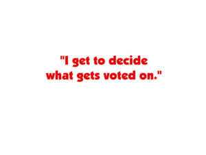 """I get to decide what gets voted on."" HR1"